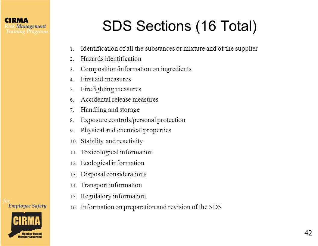 SDS Sections (16 Total) 42 1. Identification of all the substances or mixture and of the supplier 2. Hazards identification 3. Composition/information