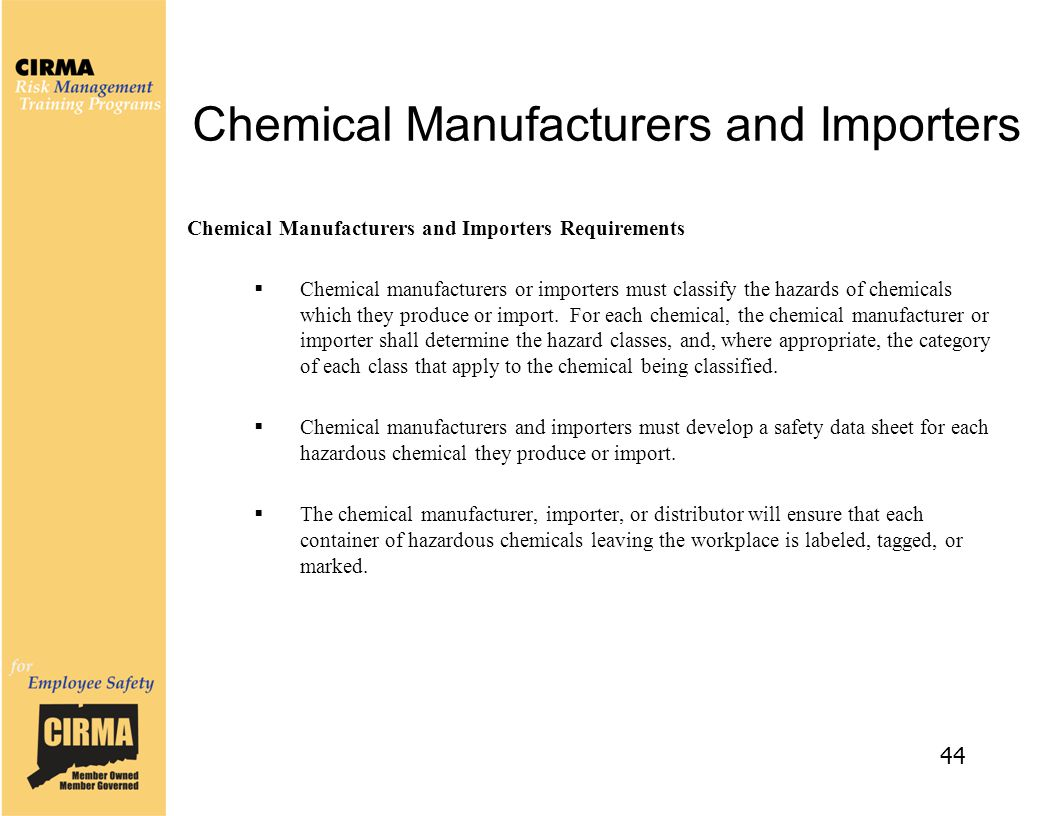 Chemical Manufacturers and Importers Chemical Manufacturers and Importers Requirements  Chemical manufacturers or importers must classify the hazards of chemicals which they produce or import.