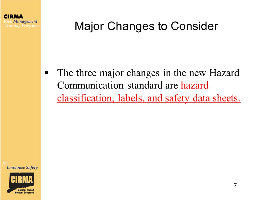 Major Changes to Consider  The three major changes in the new Hazard Communication standard are hazard classification, labels, and safety data sheets
