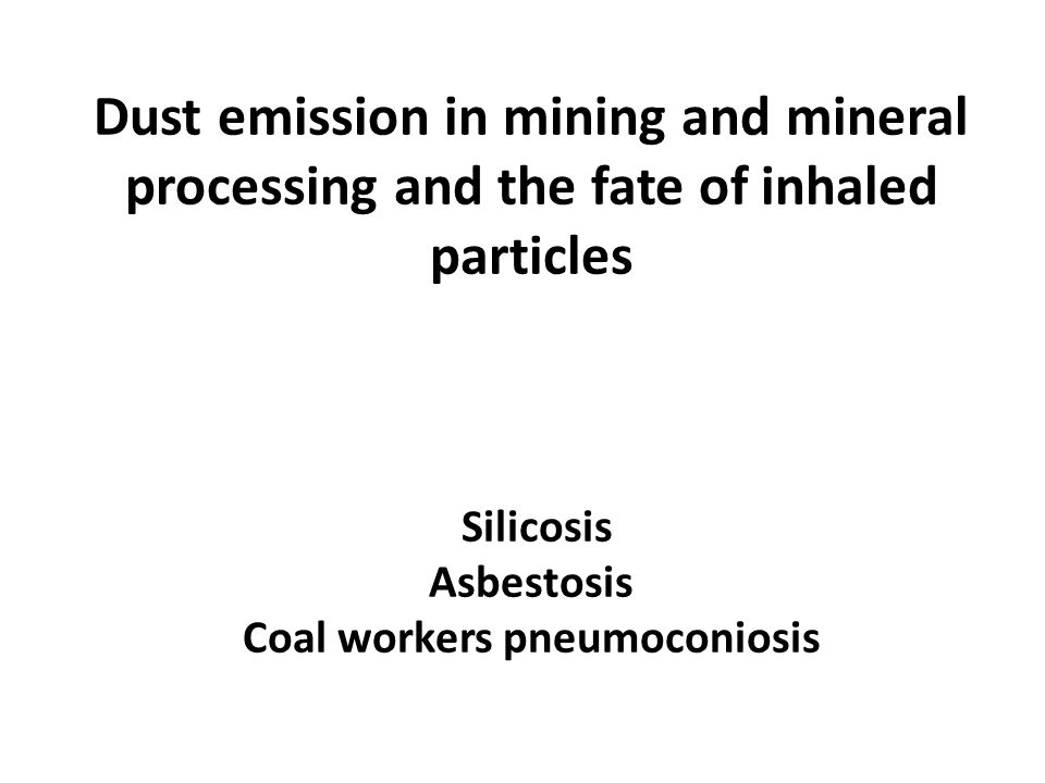 Dust emission in mining and mineral processing and the fate of inhaled particles Silicosis Asbestosis Coal workers pneumoconiosis