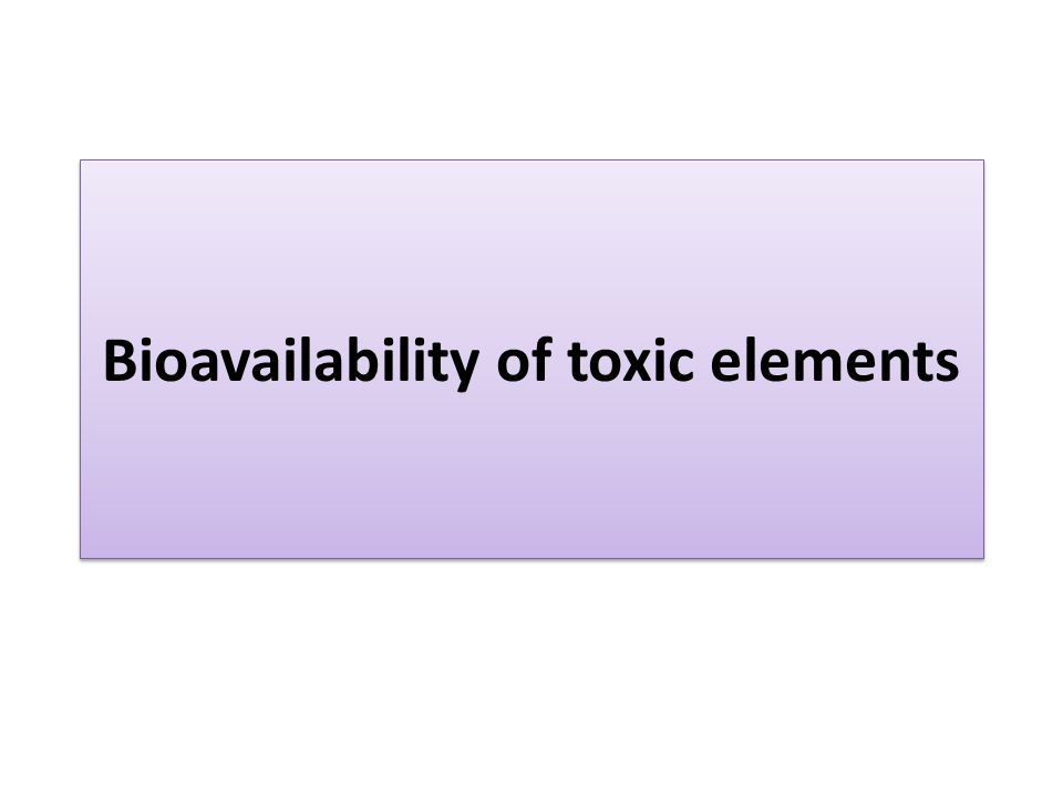 Bioavailability of toxic elements