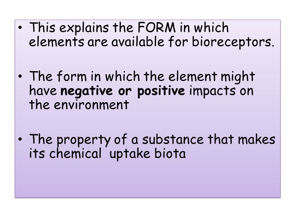 This explains the FORM in which elements are available for bioreceptors.