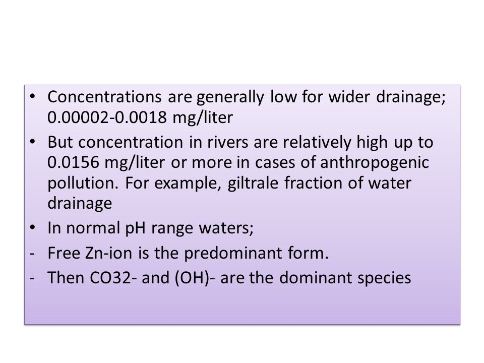 Concentrations are generally low for wider drainage; 0.00002-0.0018 mg/liter But concentration in rivers are relatively high up to 0.0156 mg/liter or more in cases of anthropogenic pollution.