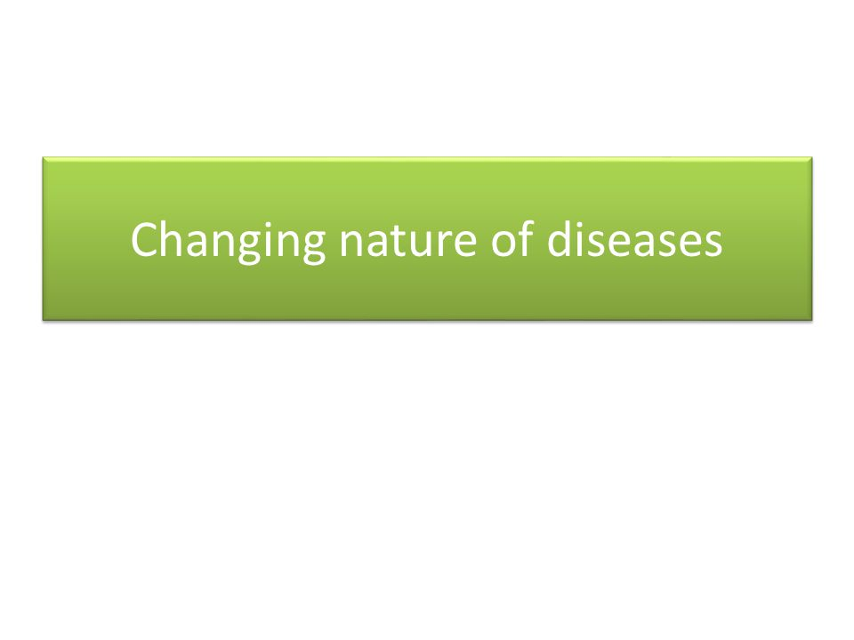 Changing nature of diseases
