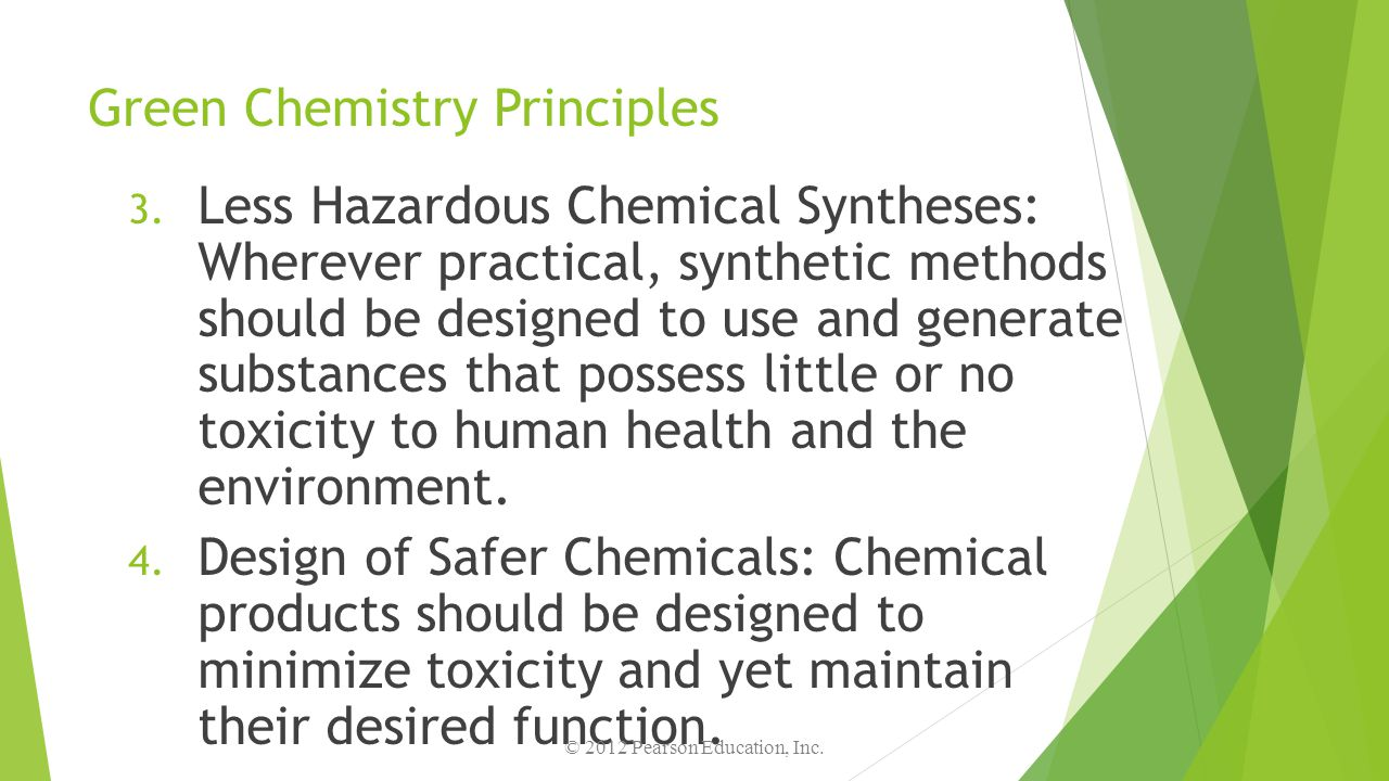 Green Chemistry Principles 3. Less Hazardous Chemical Syntheses: Wherever practical, synthetic methods should be designed to use and generate substanc
