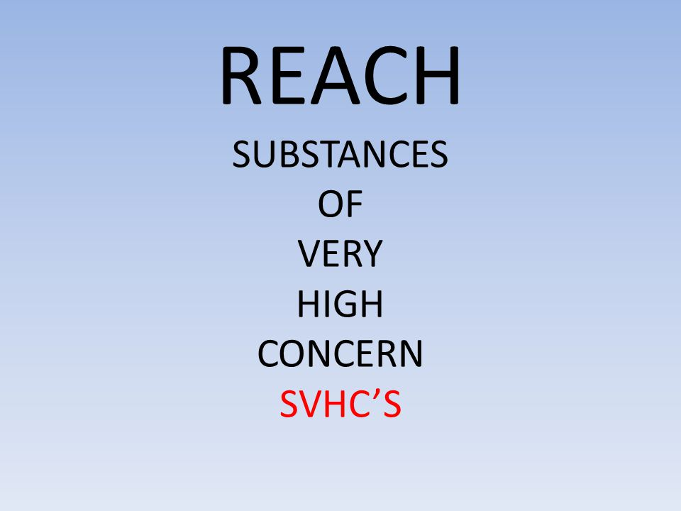 REACH SUBSTANCES OF VERY HIGH CONCERN SVHC'S