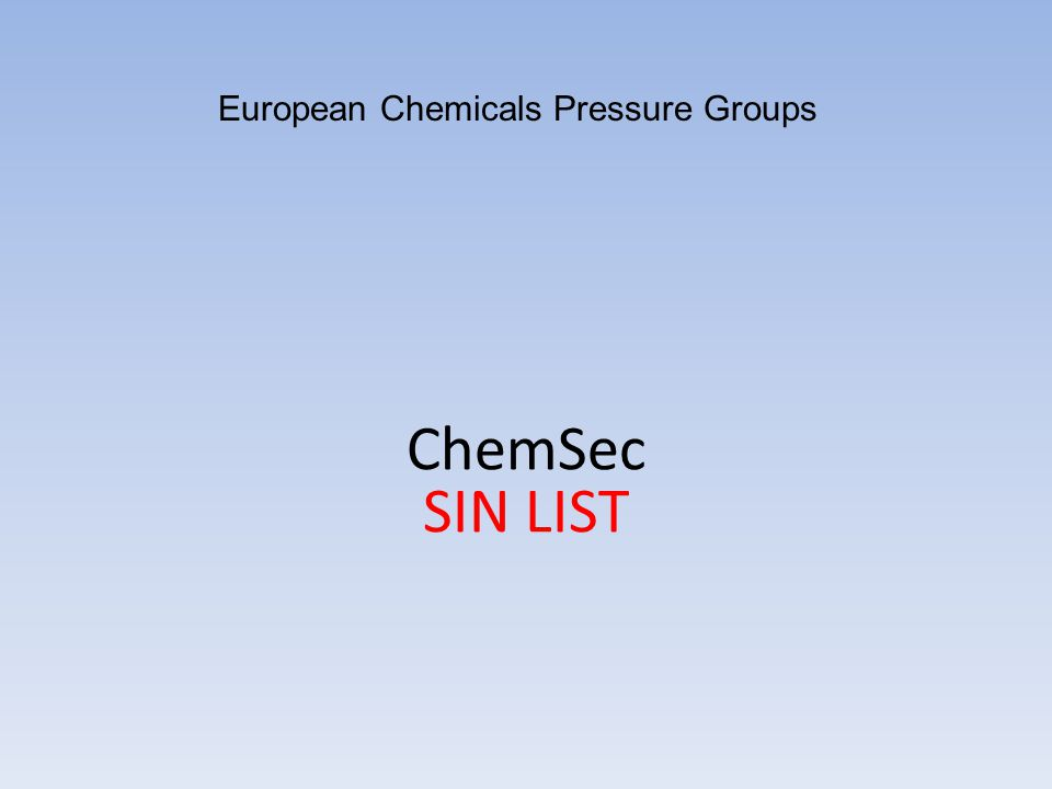 ChemSec SIN LIST European Chemicals Pressure Groups