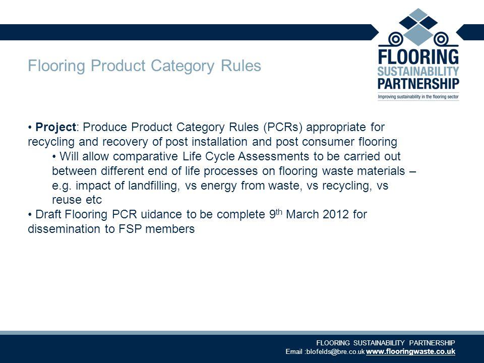 FLOORING SUSTAINABILITY PARTNERSHIP Email :blofelds@bre.co.uk www.flooringwaste.co.uk Flooring Product Category Rules Project: Produce Product Categor