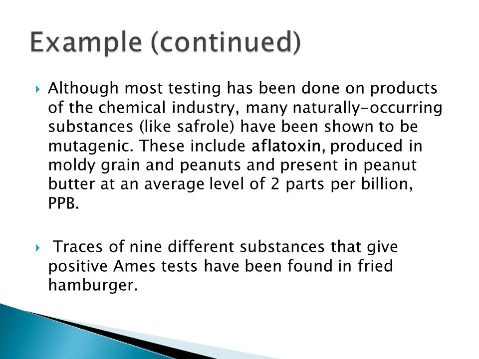  Although most testing has been done on products of the chemical industry, many naturally-occurring substances (like safrole) have been shown to be mutagenic.
