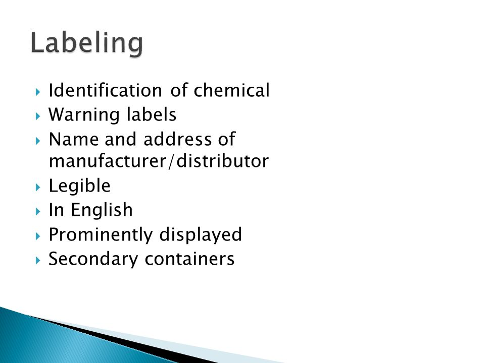  Identification of chemical  Warning labels  Name and address of manufacturer/distributor  Legible  In English  Prominently displayed  Secondar