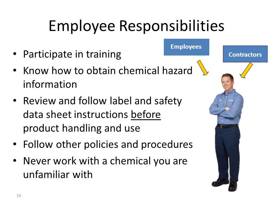 Employee Responsibilities Participate in training Know how to obtain chemical hazard information Review and follow label and safety data sheet instruc