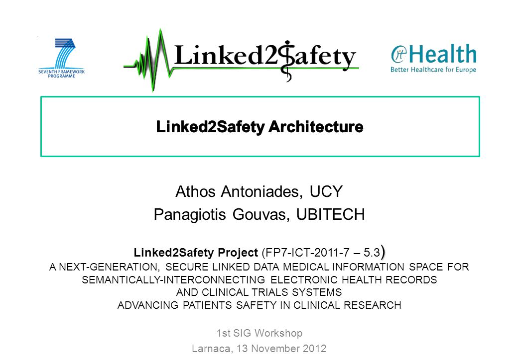 ) Linked2Safety Project (FP7-ICT-2011-7 – 5.3 ) A NEXT-GENERATION, SECURE LINKED DATA MEDICAL INFORMATION SPACE FOR SEMANTICALLY-INTERCONNECTING ELECT