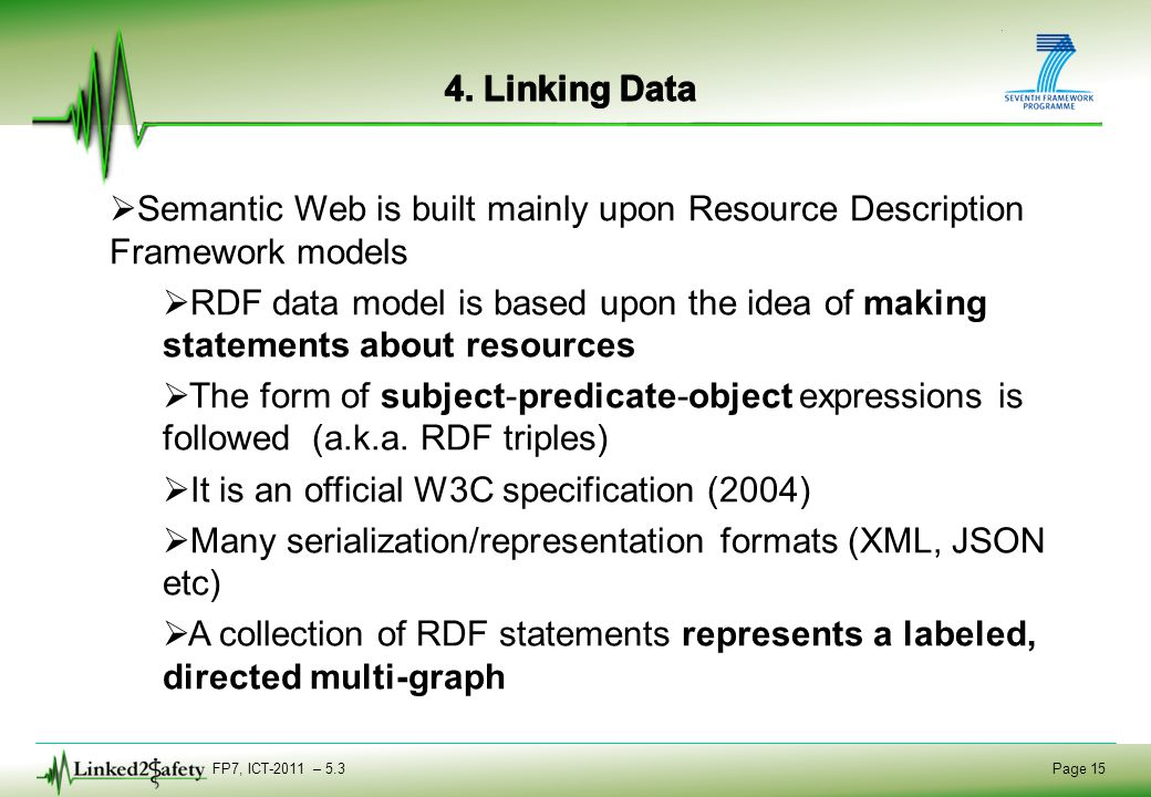 FP7, ICT-2011 – 5.3 Page 15   Semantic Web is built mainly upon Resource Description Framework models   RDF data model is based upon the idea of m