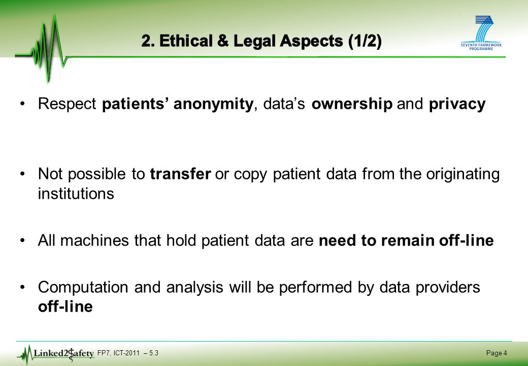 FP7, ICT-2011 – 5.3 Page 4 Respect patients' anonymity, data's ownership and privacy Not possible to transfer or copy patient data from the originatin