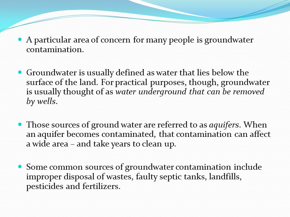 A particular area of concern for many people is groundwater contamination.