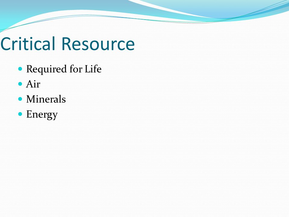 Critical Resource Required for Life Air Minerals Energy