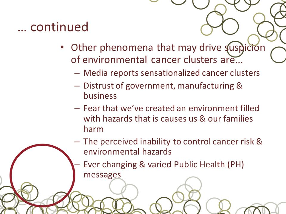 … continued Other phenomena that may drive suspicion of environmental cancer clusters are...