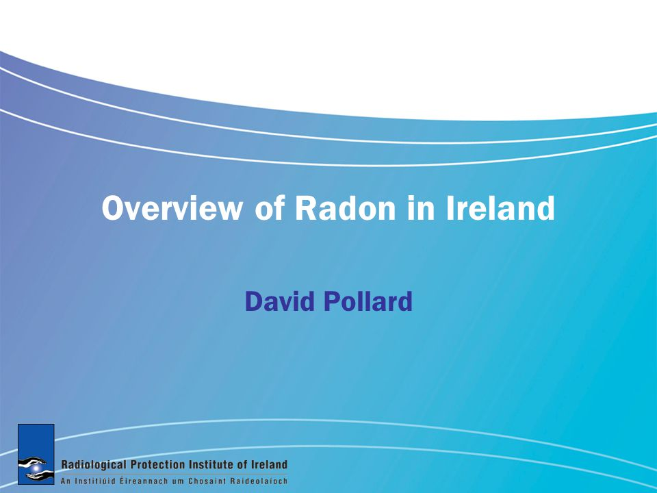 Overview of Radon in Ireland David Pollard