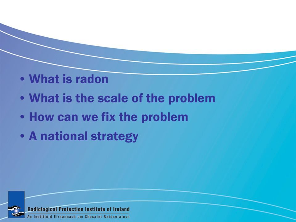 What is radon What is the scale of the problem How can we fix the problem A national strategy