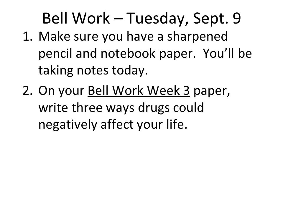 Bell Work – Tuesday, Sept. 9 1.Make sure you have a sharpened pencil and notebook paper.
