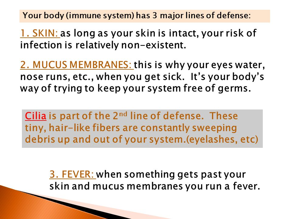 Your body (immune system) has 3 major lines of defense: 1.