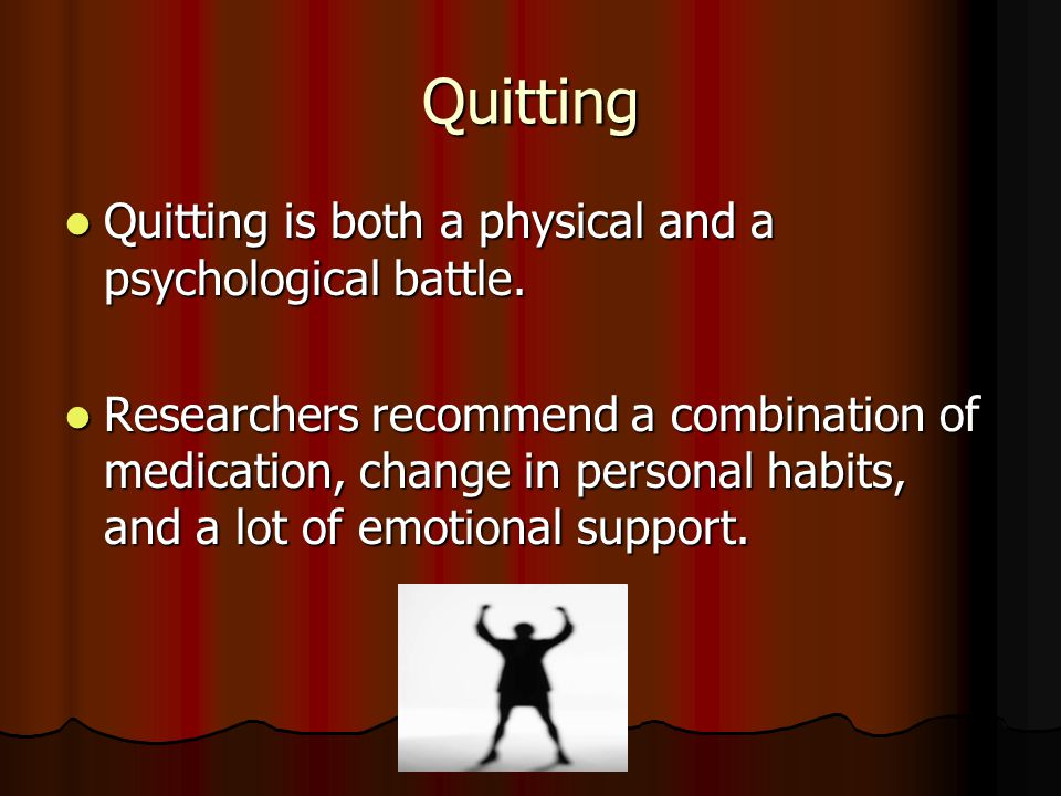 Quitting Quitting is both a physical and a psychological battle.