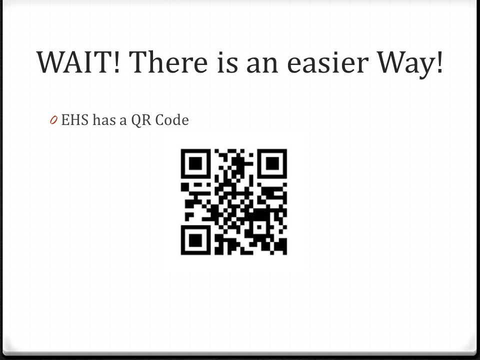 WAIT! There is an easier Way! 0 EHS has a QR Code