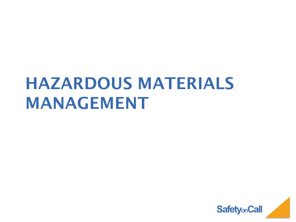 Safety on Call HAZARDOUS MATERIALS MANAGEMENT