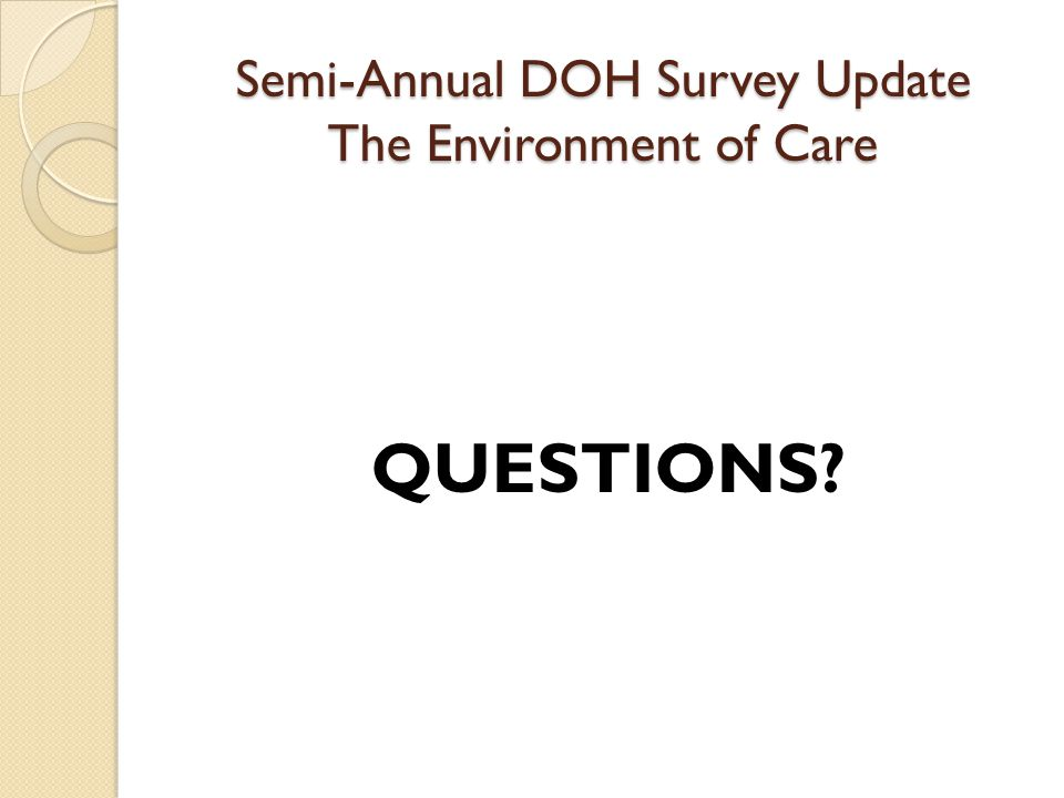 Semi-Annual DOH Survey Update The Environment of Care QUESTIONS