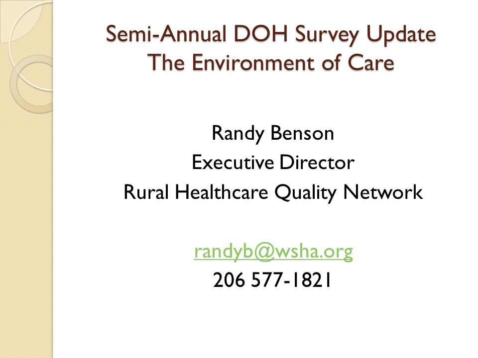 Semi-Annual DOH Survey Update The Environment of Care Randy Benson Executive Director Rural Healthcare Quality Network randyb@wsha.org 206 577-1821