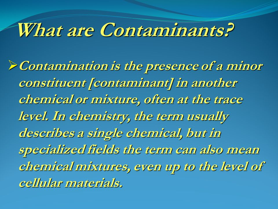 What are Contaminants.