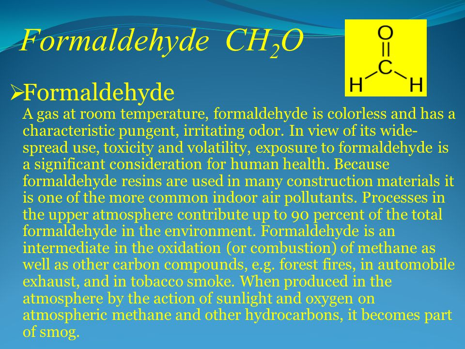 Formaldehyde CH 2 O  Formaldehyde A gas at room temperature, formaldehyde is colorless and has a characteristic pungent, irritating odor.