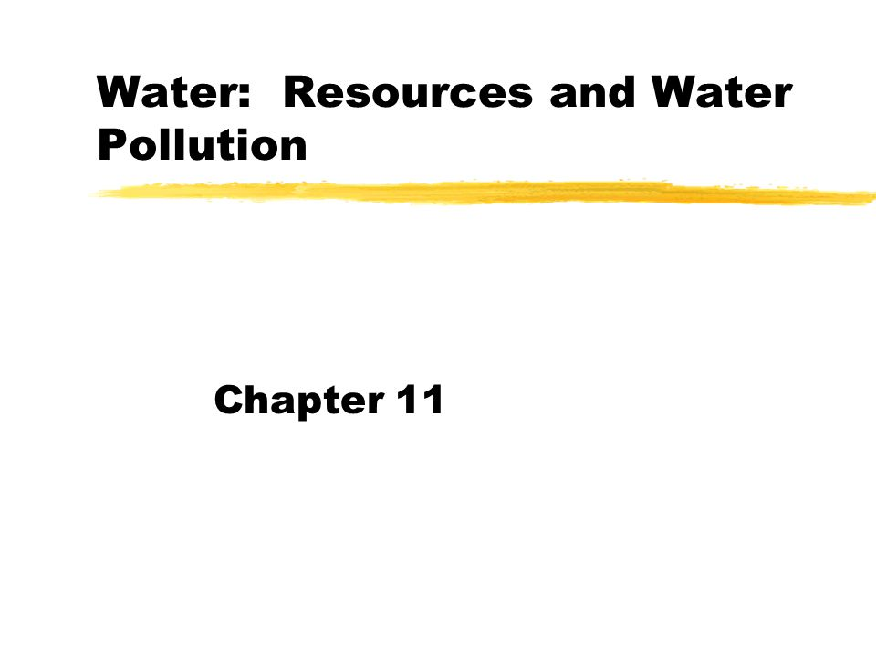 Water: Resources and Water Pollution Chapter 11