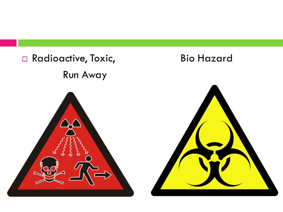  Radioactive, Toxic, Bio Hazard Run Away