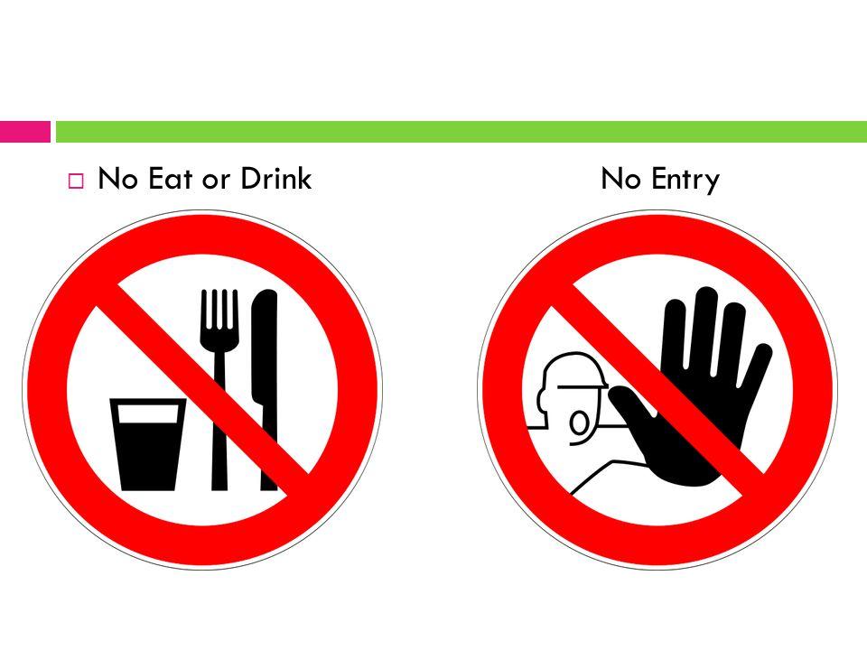  No Eat or Drink No Entry