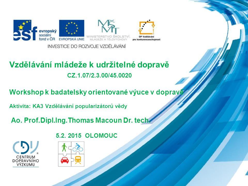 Vzdělávání mládeže k udržitelné dopravě CZ.1.07/2.3.00/45.0020 Workshop k badatelsky orientované výuce v dopravě Aktivita: KA3 Vzdělávání popularizátorů vědy Ao.