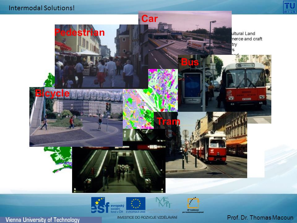 Prof. Dr. Thomas Macoun Car Bus Tram Metro Bicycle Pedestrian Intermodal Solutions!