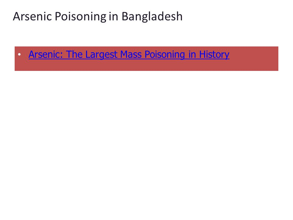 Arsenic Poisoning in Bangladesh Arsenic: The Largest Mass Poisoning in History