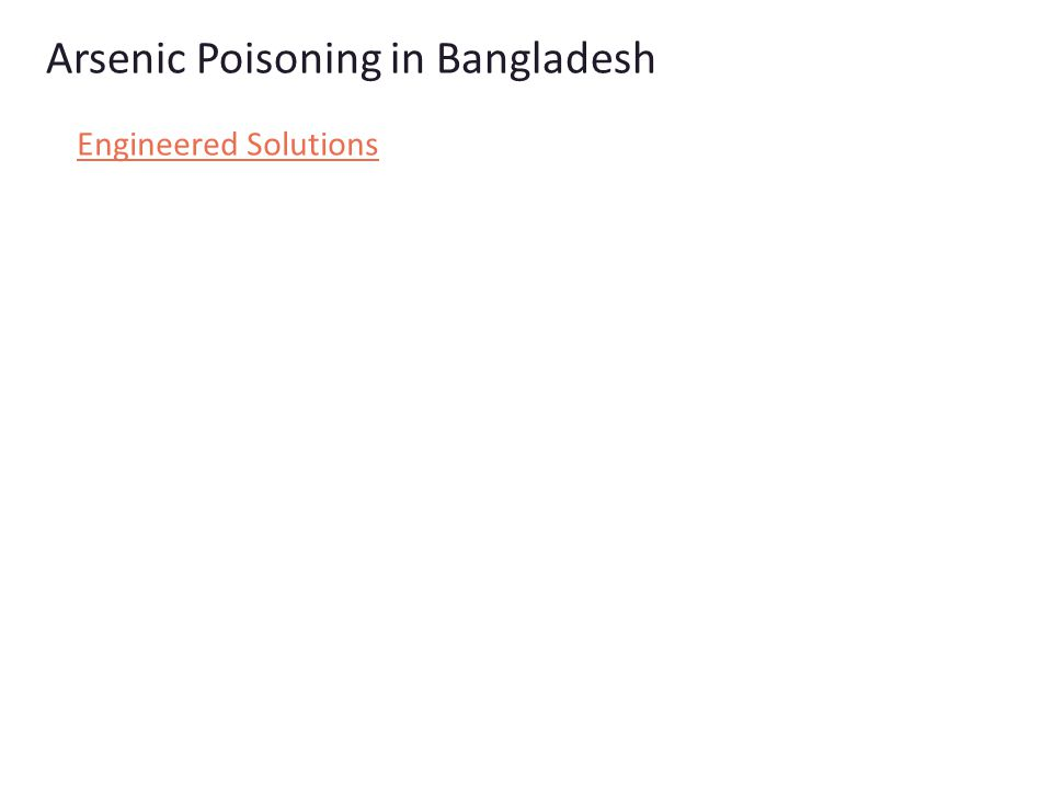Arsenic Poisoning in Bangladesh Engineered Solutions