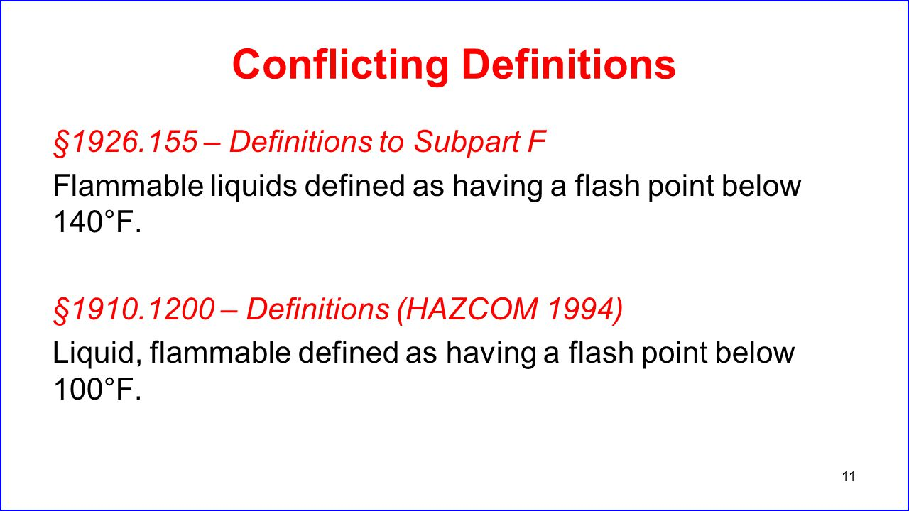 Conflicting Definitions §1926.155 – Definitions to Subpart F Flammable liquids defined as having a flash point below 140°F. §1910.1200 – Definitions (