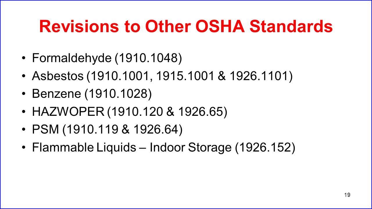 Revisions to Other OSHA Standards Formaldehyde (1910.1048) Asbestos (1910.1001, 1915.1001 & 1926.1101) Benzene (1910.1028) HAZWOPER (1910.120 & 1926.6