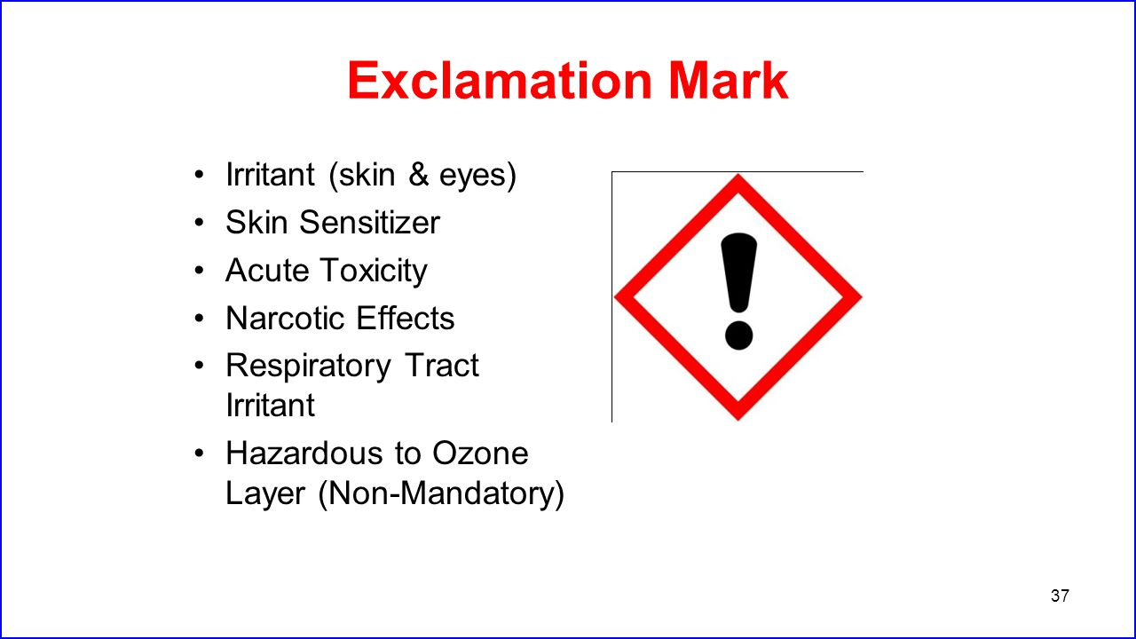 Health hazards hazcom ghs ppt video online download 37 exclamation mark irritant skin eyes skin sensitizer acute toxicity narcotic effects respiratory tract irritant hazardous to ozone layer buycottarizona Image collections