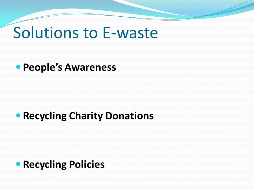 Solutions to E-waste People's Awareness Recycling Charity Donations Recycling Policies