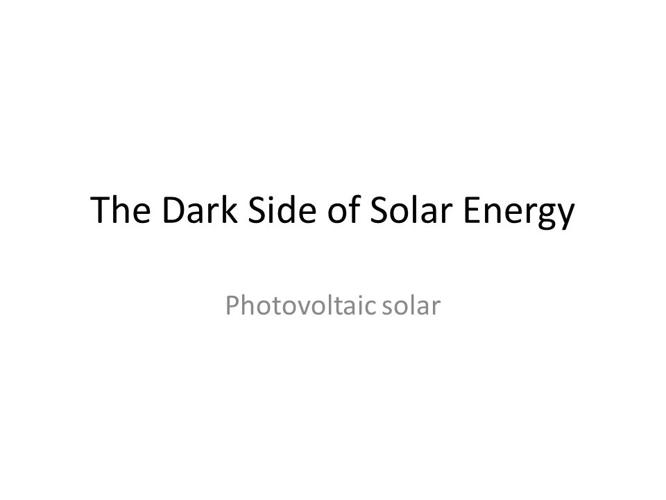 The Dark Side of Solar Energy Photovoltaic solar
