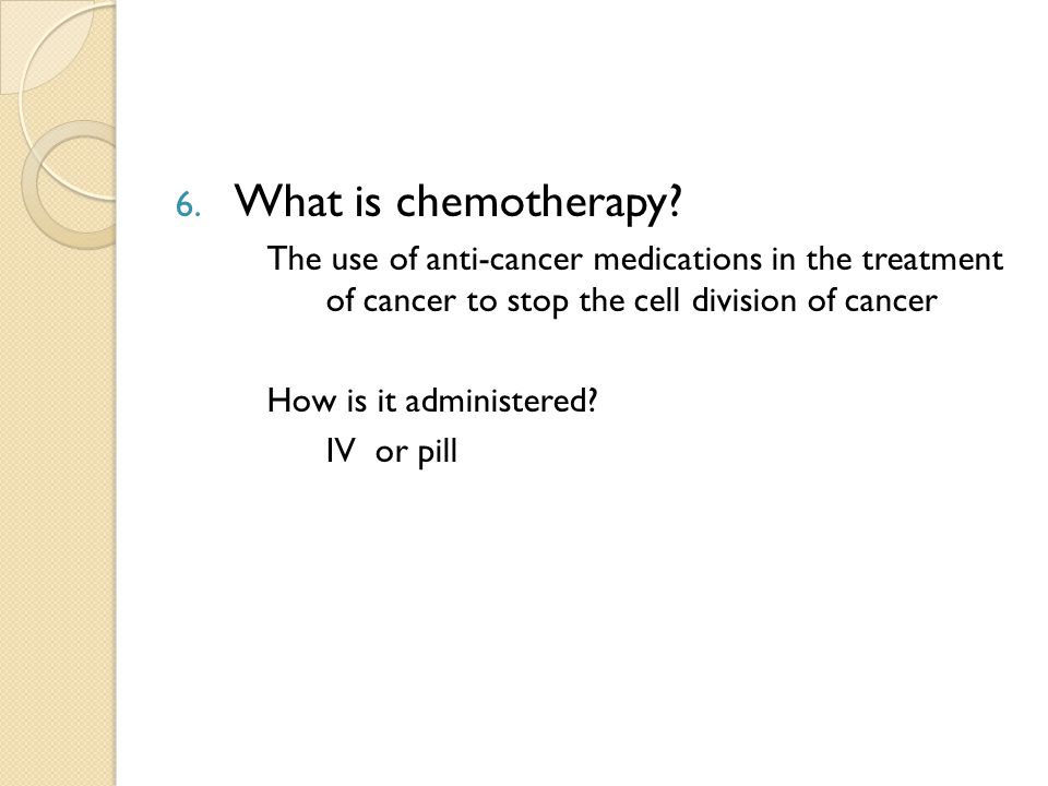 6. What is chemotherapy.