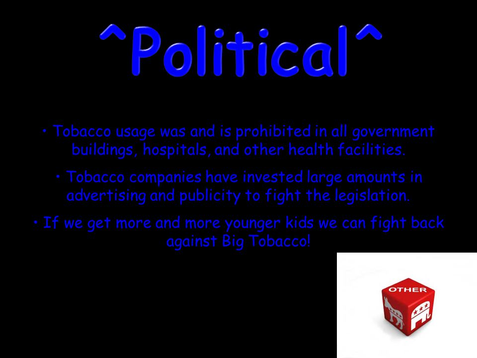 Tobacco usage was and is prohibited in all government buildings, hospitals, and other health facilities. Tobacco companies have invested large amounts