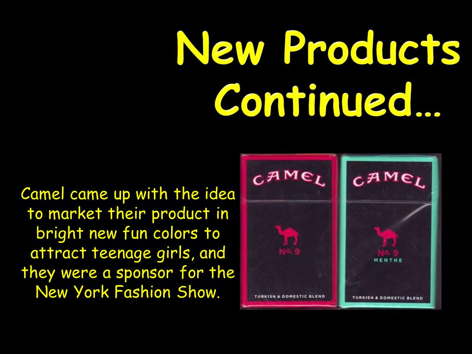 Camel came up with the idea to market their product in bright new fun colors to attract teenage girls, and they were a sponsor for the New York Fashion Show.