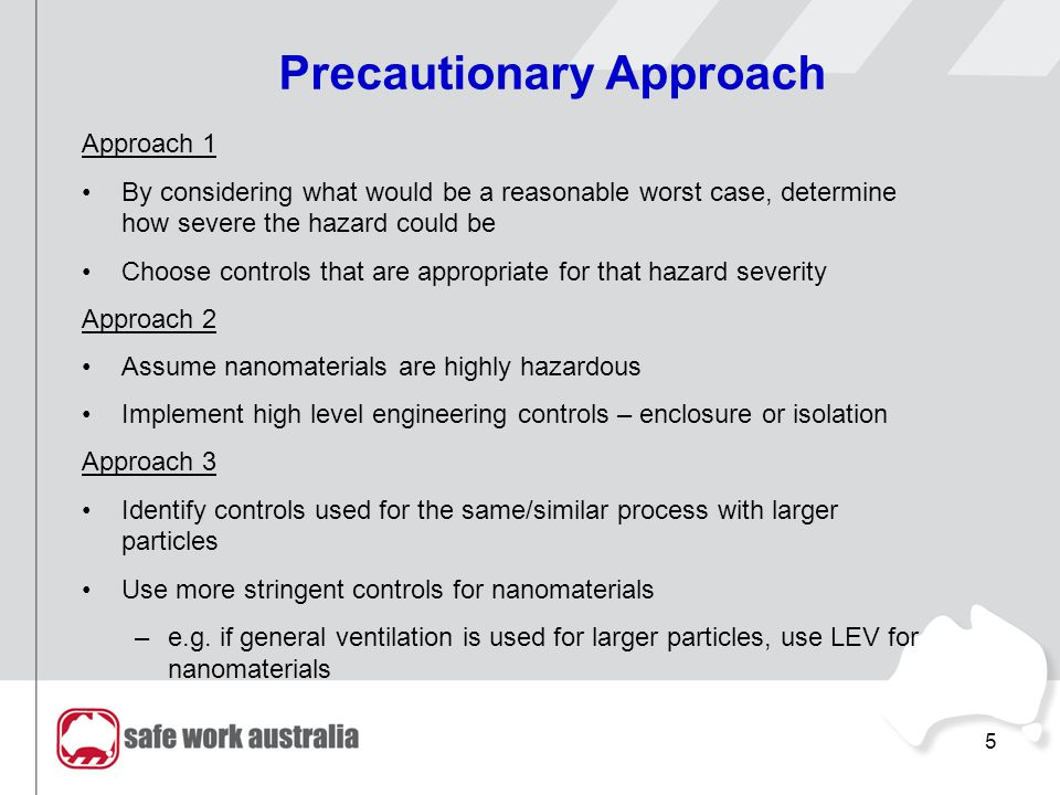5 Precautionary Approach Approach 1 By considering what would be a reasonable worst case, determine how severe the hazard could be Choose controls that are appropriate for that hazard severity Approach 2 Assume nanomaterials are highly hazardous Implement high level engineering controls – enclosure or isolation Approach 3 Identify controls used for the same/similar process with larger particles Use more stringent controls for nanomaterials –e.g.