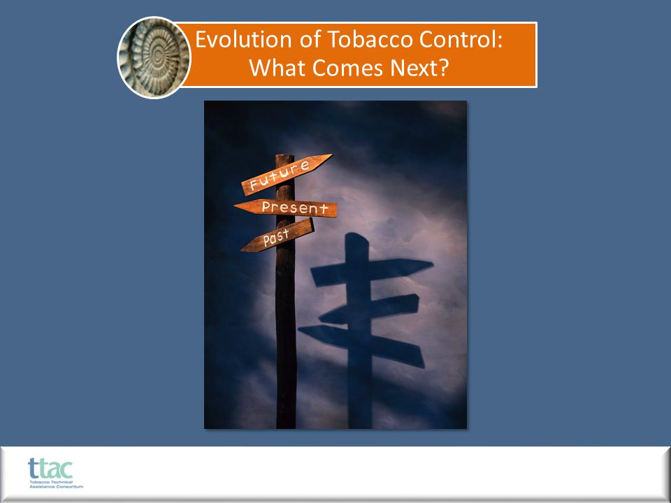 Evolution of Tobacco Control: What Comes Next?