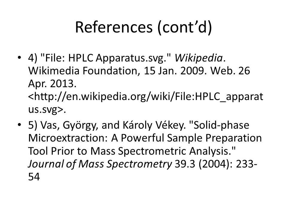 References (cont'd) 4) File: HPLC Apparatus.svg. Wikipedia.